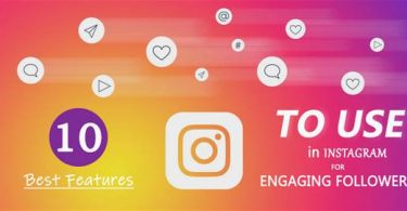 10 Best Features to use in Instagram for Engaging Followers