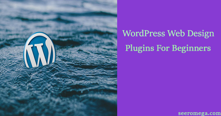 7 Must have WordPress Web Design Plugins For Beginners