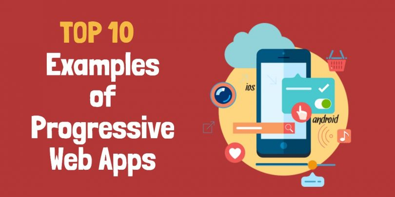 Top 10 Examples of Progressive Web Apps