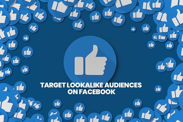 Target Lookalike Audiences on Facebook