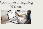 Must Have Apps for Aspiring Blog Writers