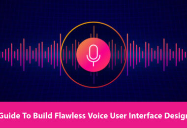 Guide to build Flawless Voice User Interface Design