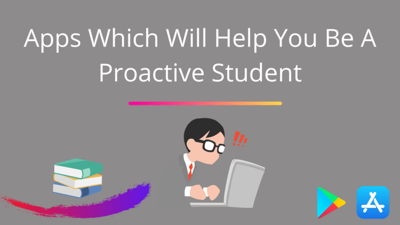 Apps Which Will Help You Be A Proactive Student