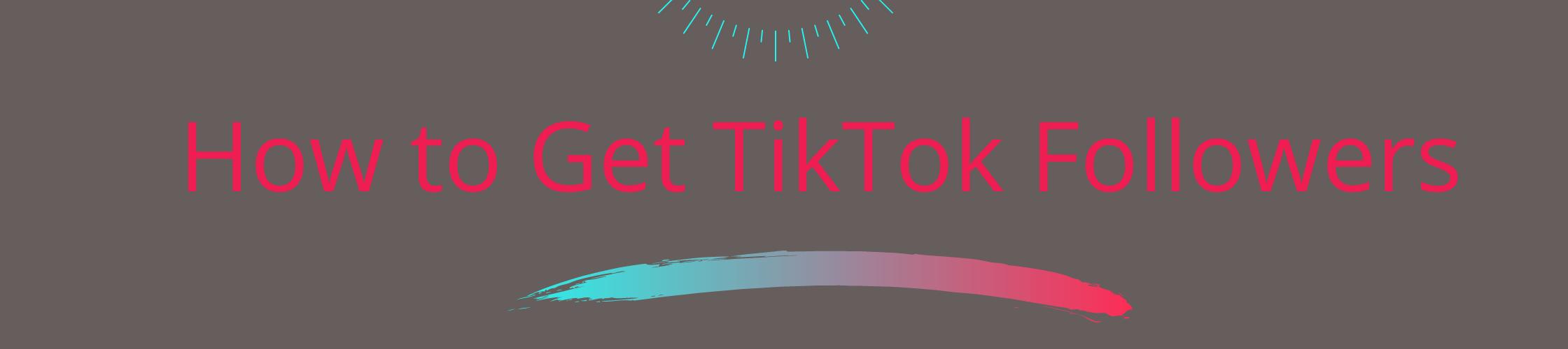 How to Get TikTok Followers