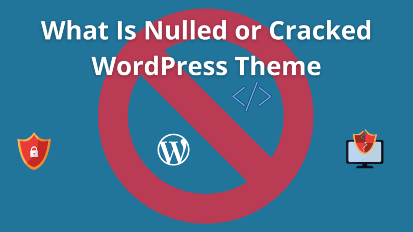 What Is Nulled, Pirated or Cracked WordPress Theme