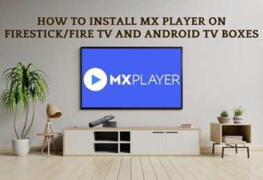 How to Install MX Player on Amazon Firestick/Fire TV & Android TV Boxes