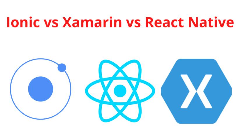 Ionic vs Xamarin vs React Native