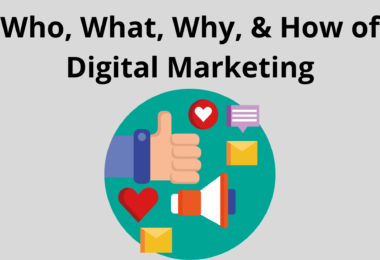 Who, What, Why, & How of Digital Marketing