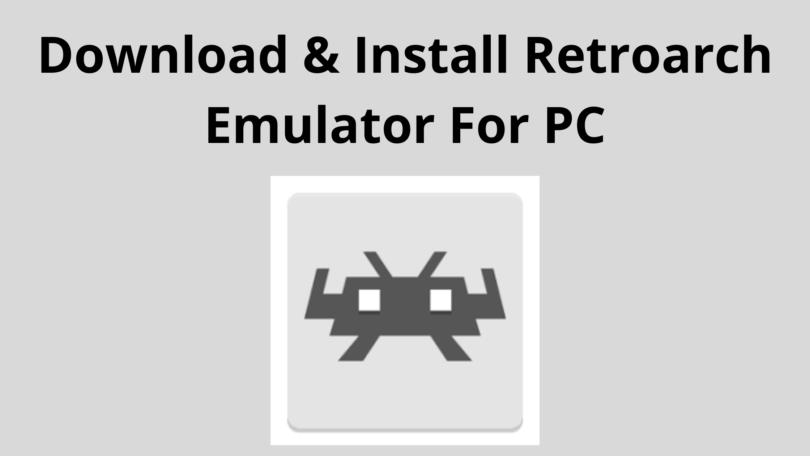 Download & Install Retroarch Emulator For PC
